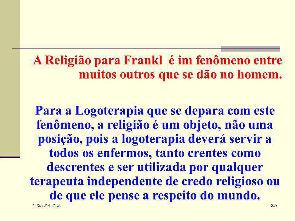 A Religião para Frankl é im fenômeno entre muitos outros que se dão no homem.