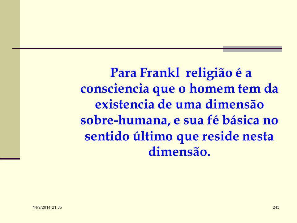 Para Frankl religião é a consciencia que o homem tem da existencia de uma dimensão sobre-humana, e sua fé básica no sentido último que reside nesta dimensão.