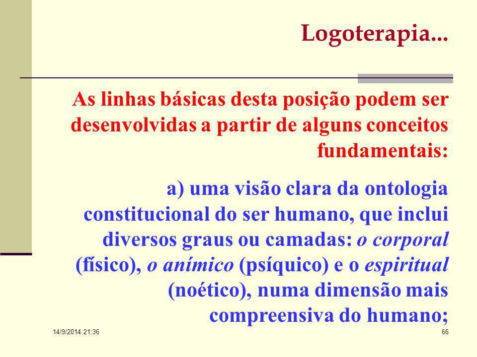 Logoterapia... As linhas básicas desta posição podem ser desenvolvidas a partir de alguns conceitos fundamentais: