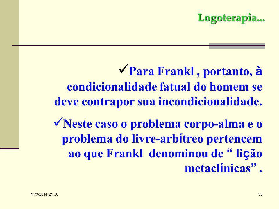 Logoterapia... Para Frankl , portanto, à condicionalidade fatual do homem se deve contrapor sua incondicionalidade.