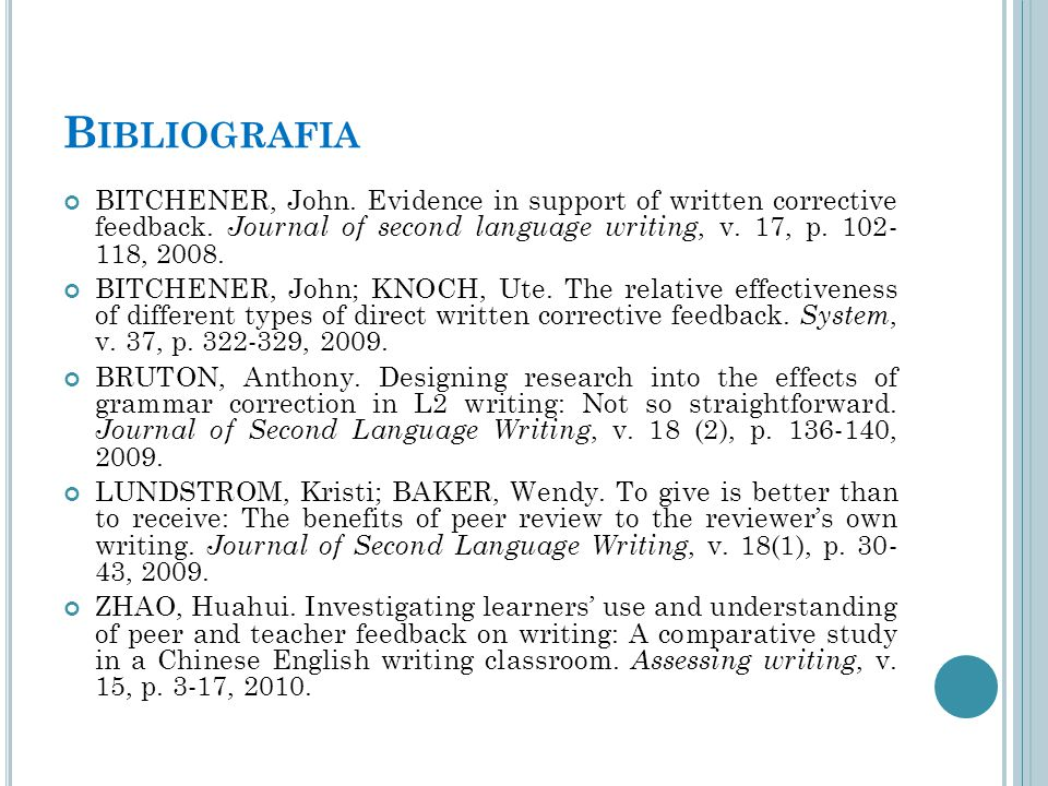 Bibliografia BITCHENER, John. Evidence in support of written corrective feedback. Journal of second language writing, v. 17, p. 102- 118, 2008.