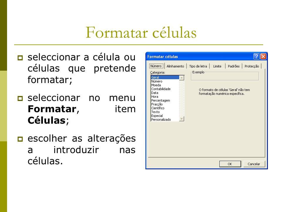 Formatar células seleccionar a célula ou células que pretende formatar; seleccionar no menu Formatar, item Células;