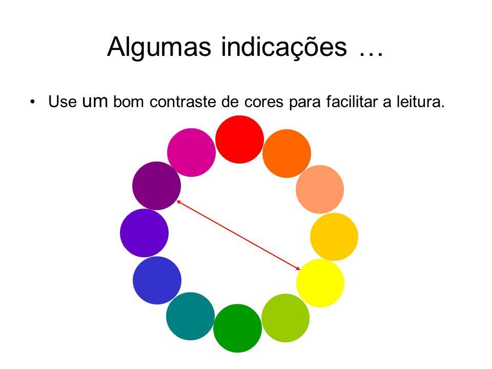 Algumas indicações … Use um bom contraste de cores para facilitar a leitura.