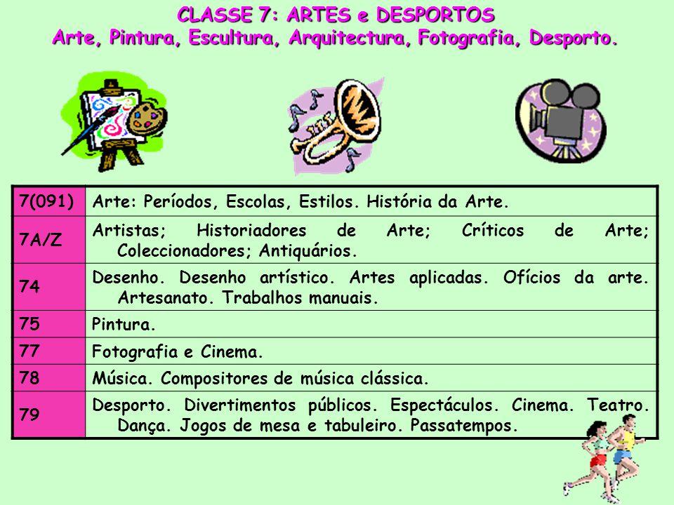 CLASSE 7: ARTES e DESPORTOS Arte, Pintura, Escultura, Arquitectura, Fotografia, Desporto.