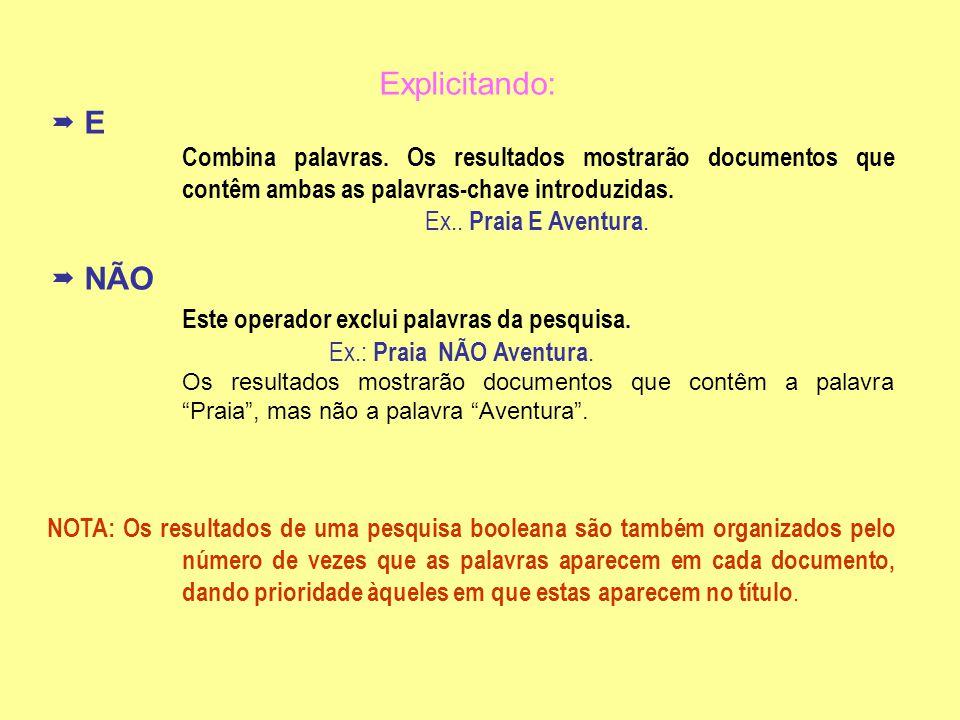 Este operador exclui palavras da pesquisa. Ex.: Praia NÃO Aventura.