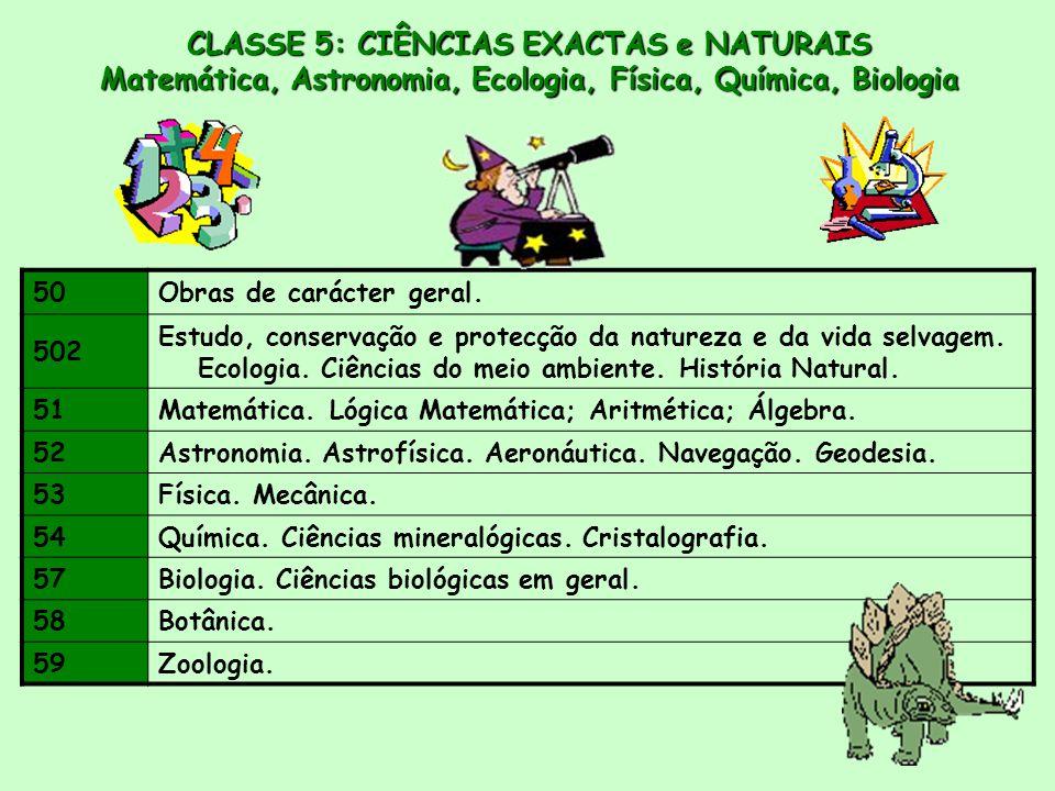CLASSE 5: CIÊNCIAS EXACTAS e NATURAIS Matemática, Astronomia, Ecologia, Física, Química, Biologia