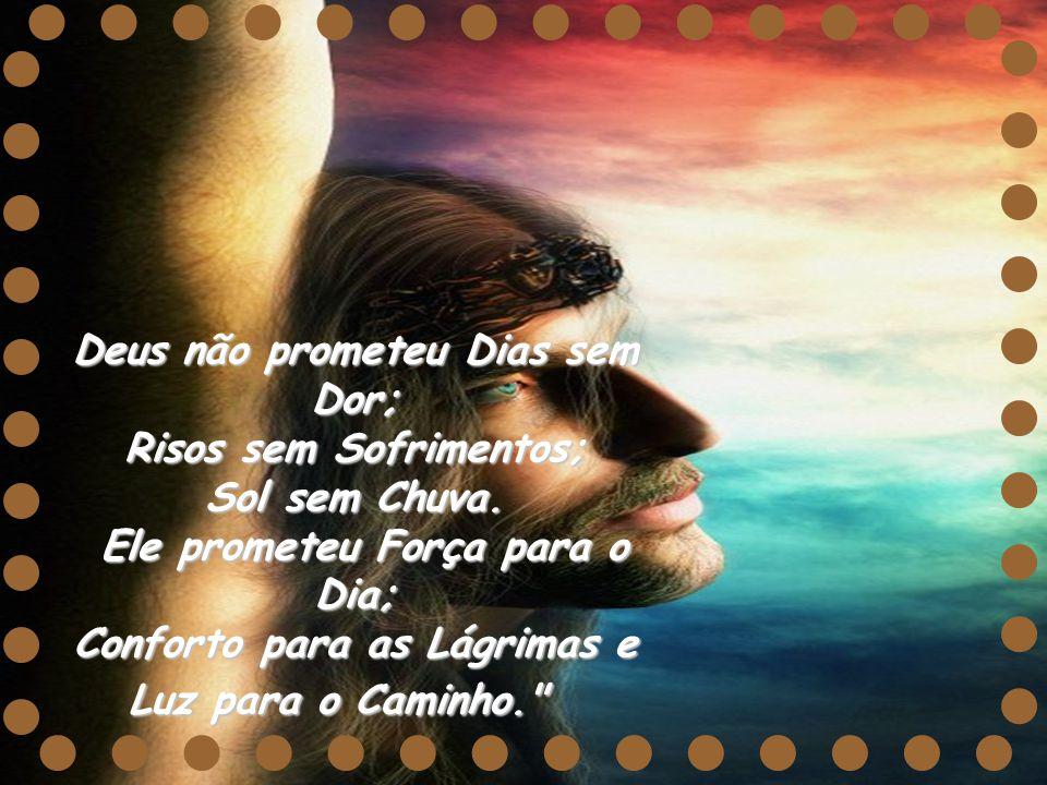 Deus não prometeu Dias sem Dor; Risos sem Sofrimentos; Sol sem Chuva
