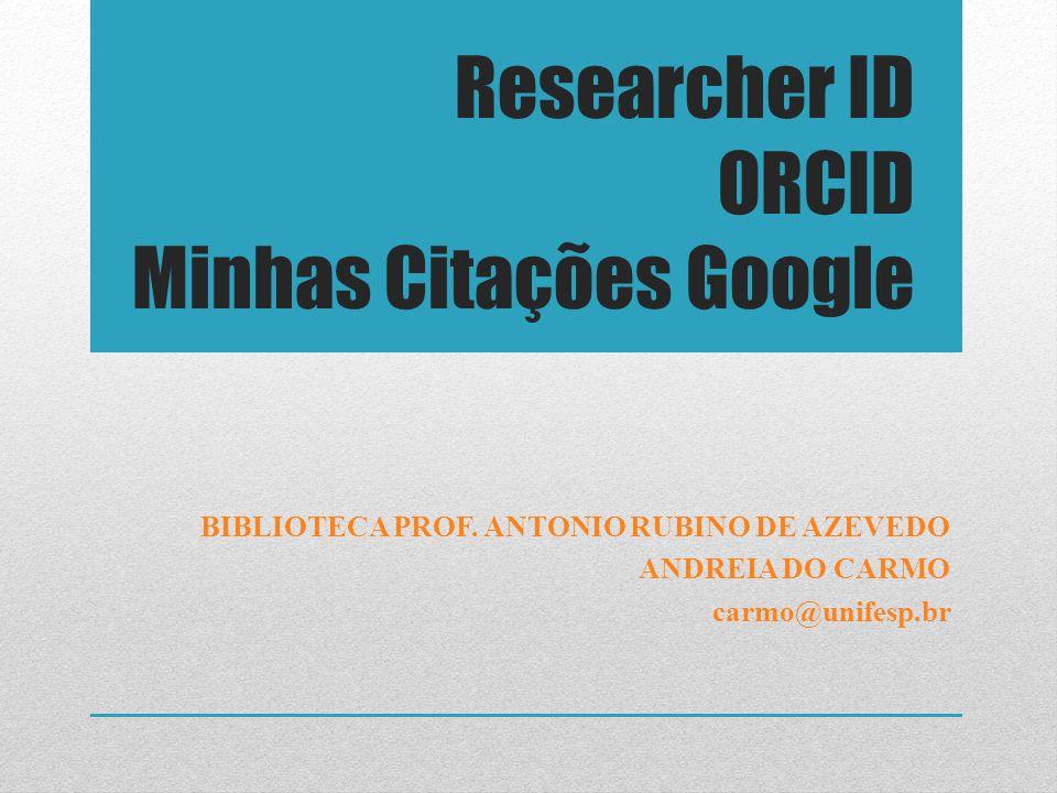 Researcher ID ORCID Minhas Citações Google