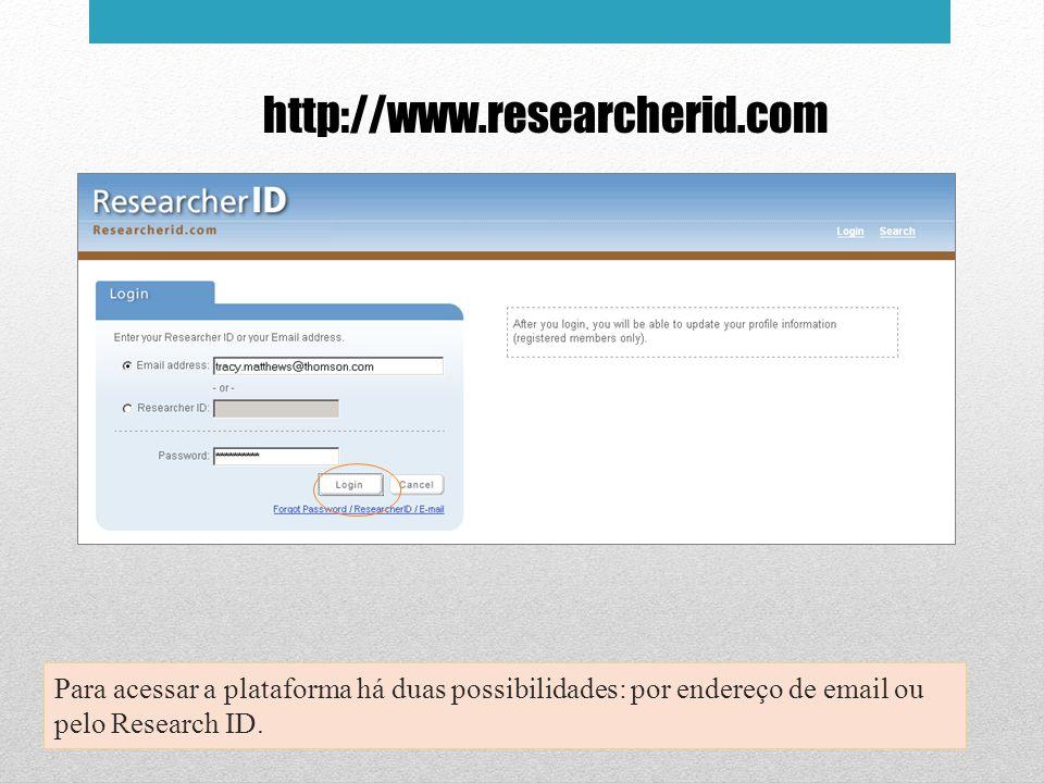 http://www.researcherid.com Para acessar a plataforma há duas possibilidades: por endereço de email ou pelo Research ID.