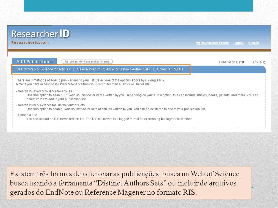 Existem três formas de adicionar as publicações: busca na Web of Science, busca usando a ferramenta Distinct Authors Sets ou incluir de arquivos gerados do EndNote ou Reference Magener no formato RIS.
