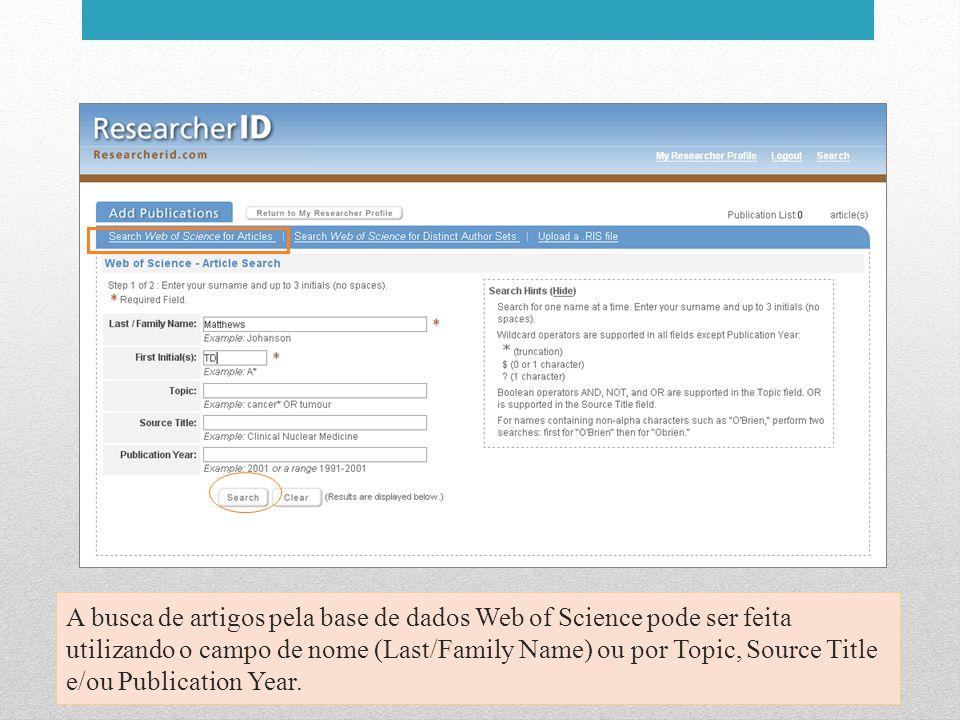 A busca de artigos pela base de dados Web of Science pode ser feita utilizando o campo de nome (Last/Family Name) ou por Topic, Source Title e/ou Publication Year.