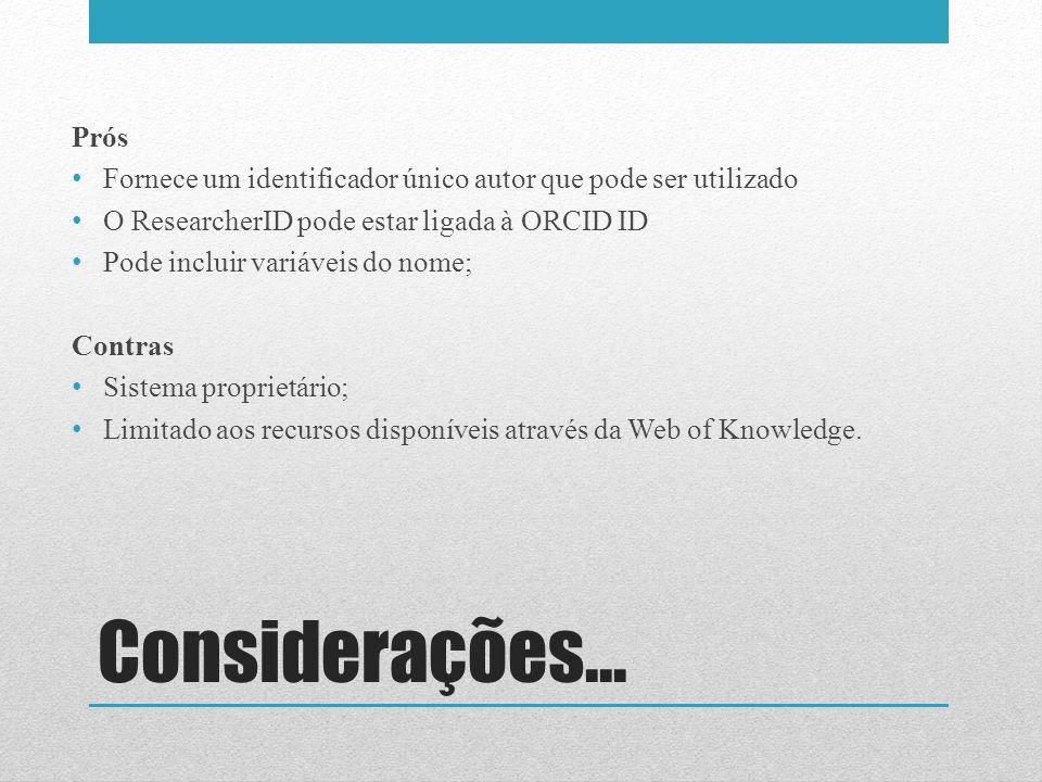 Prós Fornece um identificador único autor que pode ser utilizado. O ResearcherID pode estar ligada à ORCID ID.