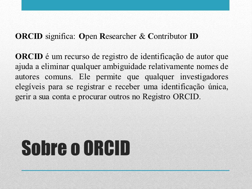 Sobre o ORCID ORCID significa: Open Researcher & Contributor ID