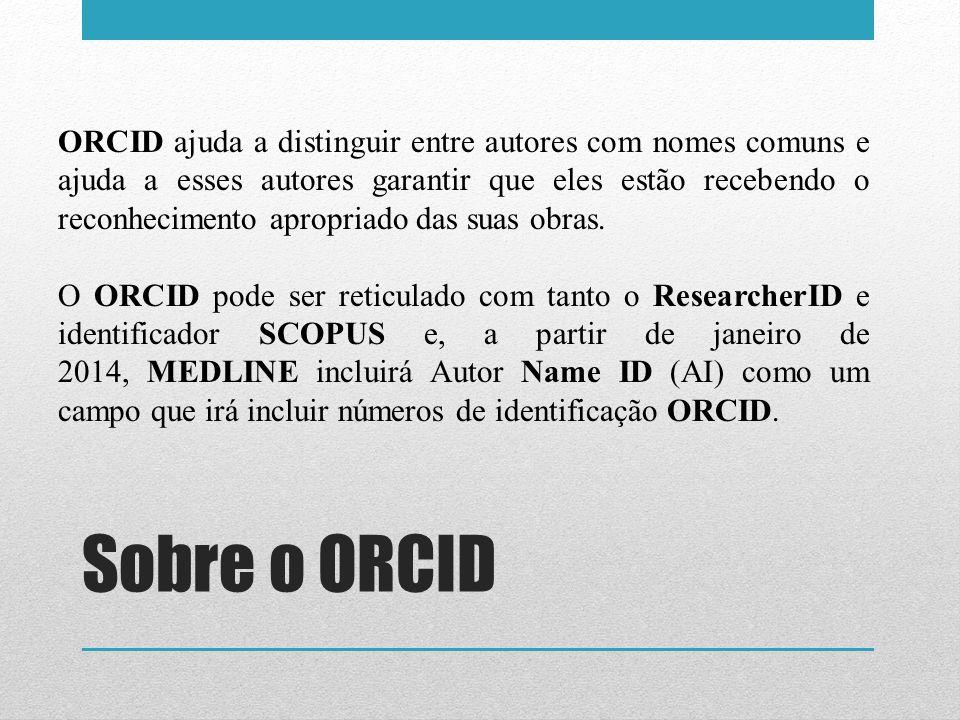 ORCID ajuda a distinguir entre autores com nomes comuns e ajuda a esses autores garantir que eles estão recebendo o reconhecimento apropriado das suas obras.