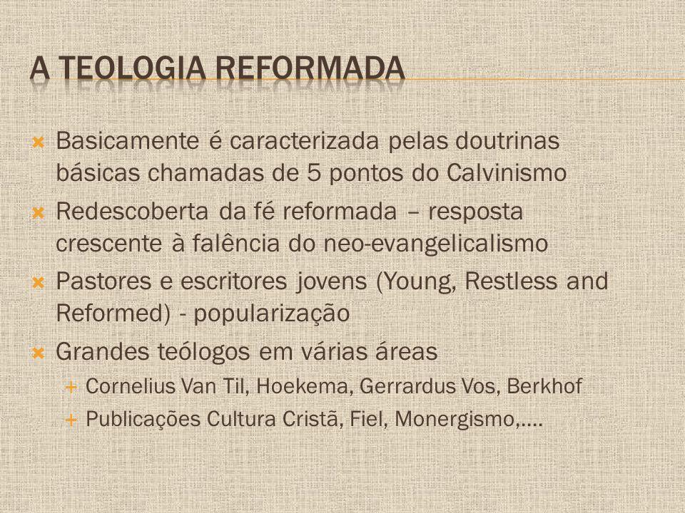 A Teologia reformada Basicamente é caracterizada pelas doutrinas básicas chamadas de 5 pontos do Calvinismo.