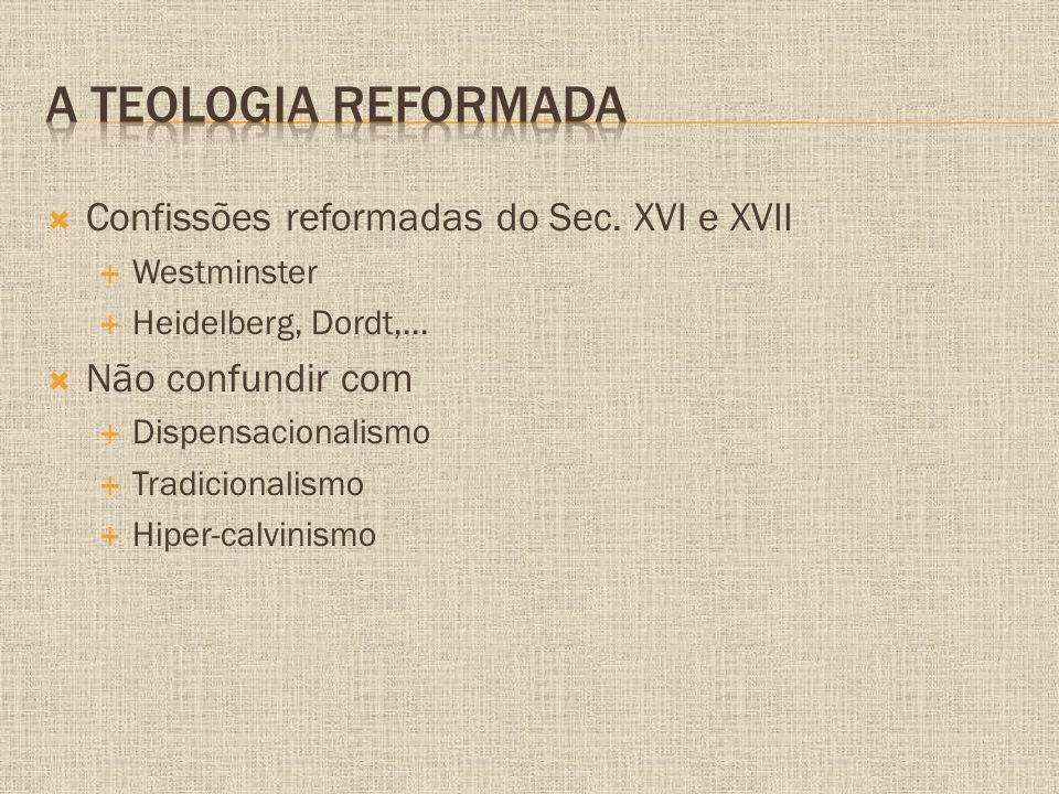 A Teologia reformada Confissões reformadas do Sec. XVI e XVII