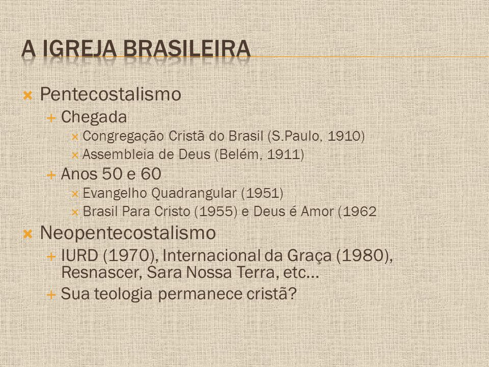 A igreja brasileira Pentecostalismo Neopentecostalismo Chegada
