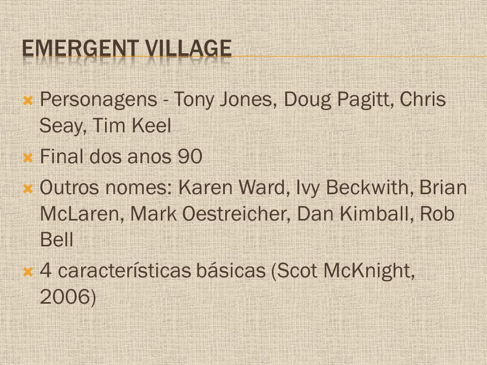 Emergent Village Personagens - Tony Jones, Doug Pagitt, Chris Seay, Tim Keel. Final dos anos 90.