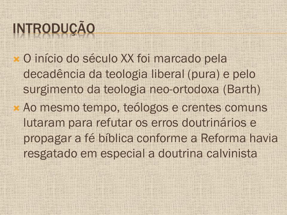 Introdução O início do século XX foi marcado pela decadência da teologia liberal (pura) e pelo surgimento da teologia neo-ortodoxa (Barth)
