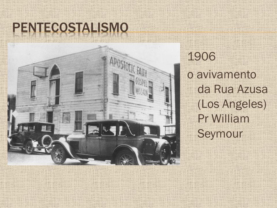 Pentecostalismo 1906 o avivamento da Rua Azusa (Los Angeles) Pr William Seymour