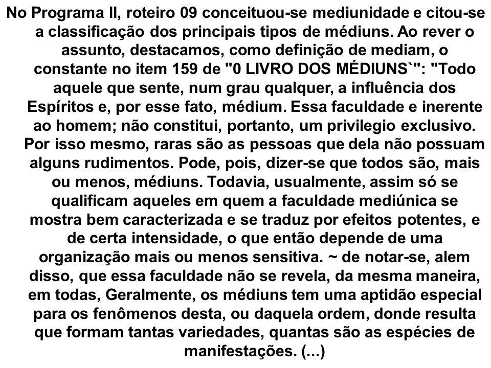No Programa II, roteiro 09 conceituou-se mediunidade e citou-se a classificação dos principais tipos de médiuns.