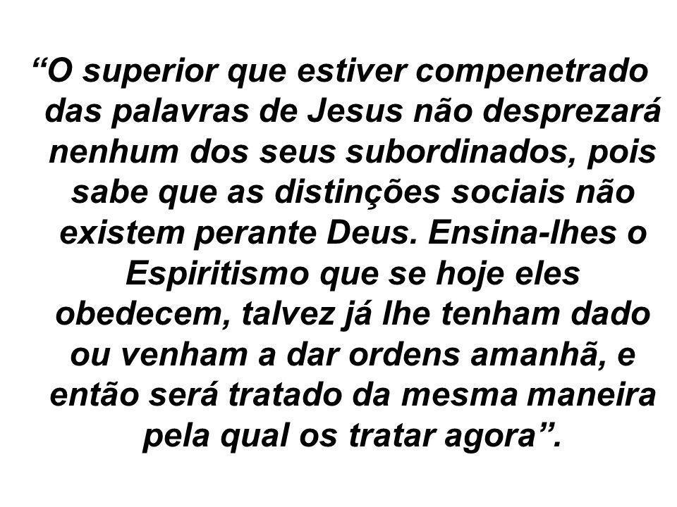 O superior que estiver compenetrado das palavras de Jesus não desprezará nenhum dos seus subordinados, pois sabe que as distinções sociais não existem perante Deus.