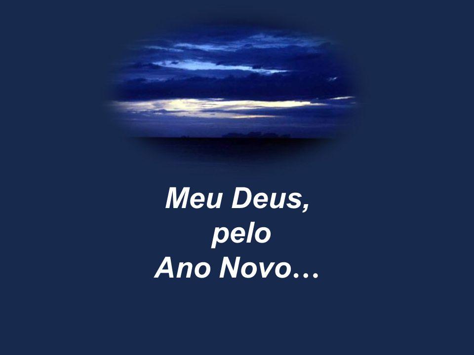 Meu Deus, pelo Ano Novo…