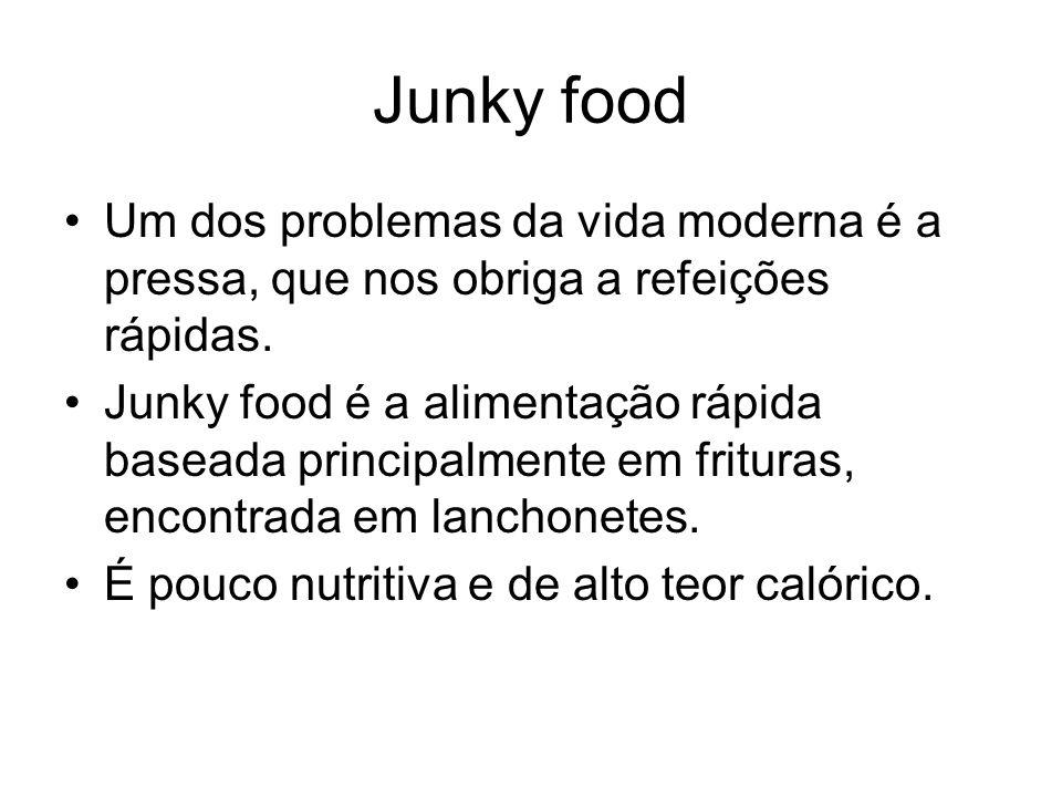 Junky food Um dos problemas da vida moderna é a pressa, que nos obriga a refeições rápidas.