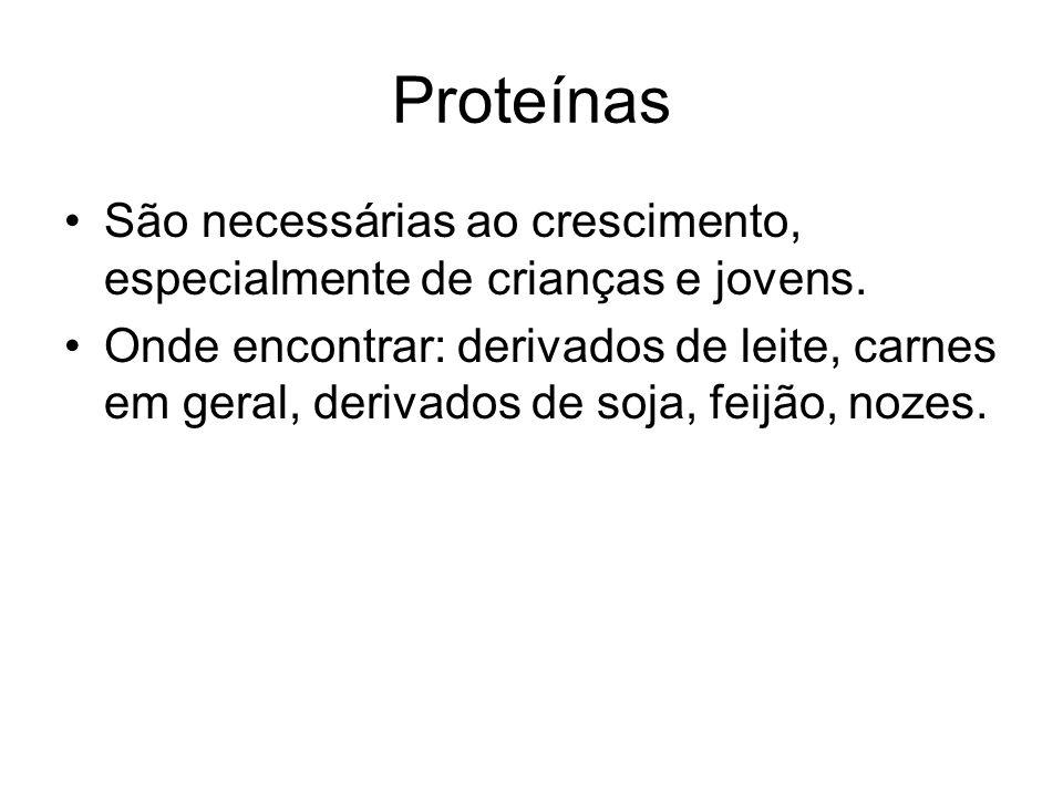 Proteínas São necessárias ao crescimento, especialmente de crianças e jovens.