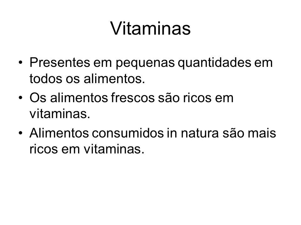 Vitaminas Presentes em pequenas quantidades em todos os alimentos.