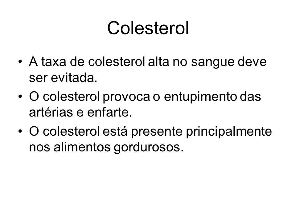 Colesterol A taxa de colesterol alta no sangue deve ser evitada.