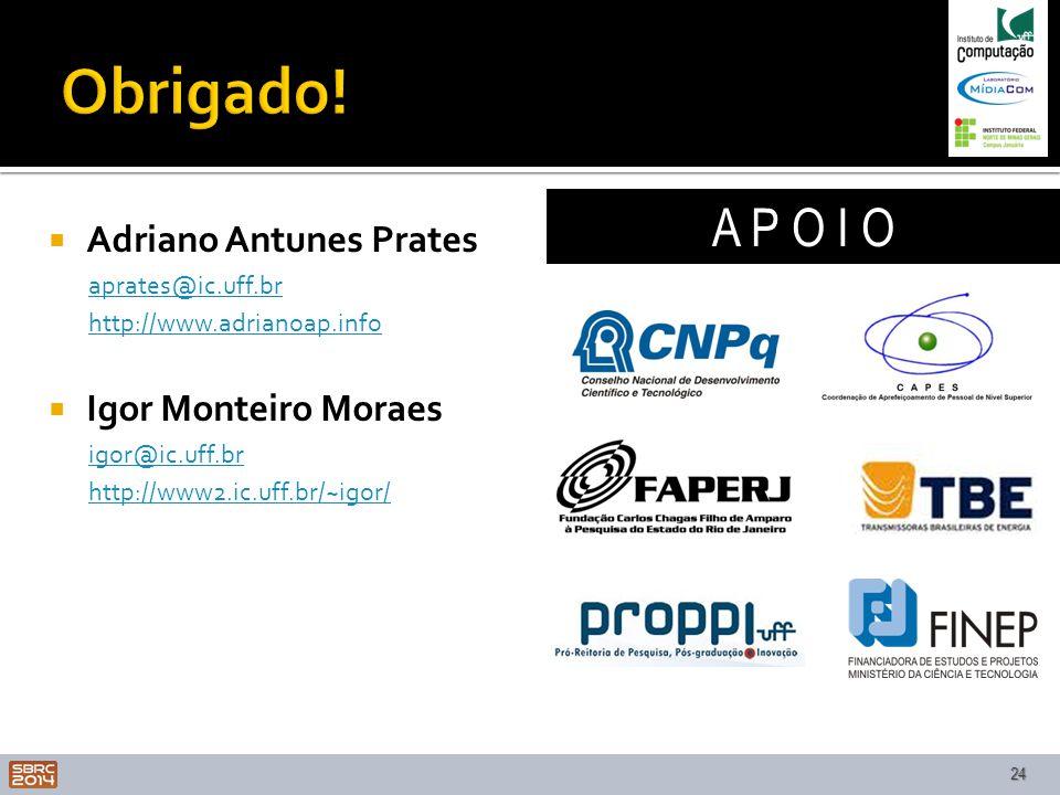 Obrigado! A P O I O Adriano Antunes Prates Igor Monteiro Moraes