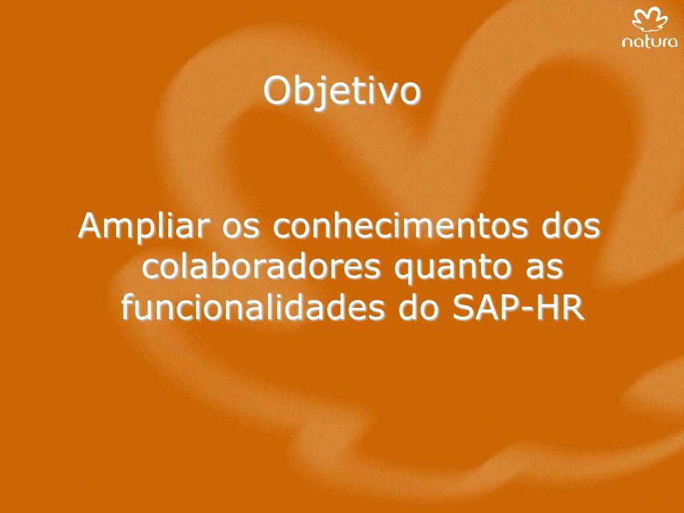 Objetivo Ampliar os conhecimentos dos colaboradores quanto as funcionalidades do SAP-HR