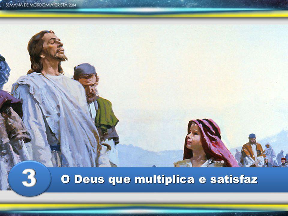 3 O Deus que multiplica e satisfaz