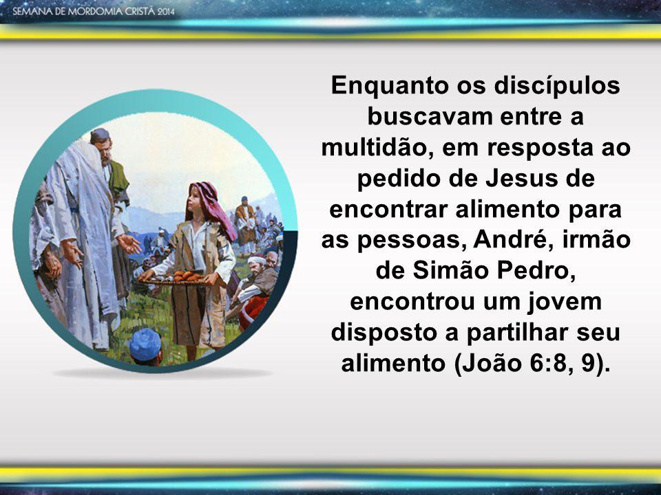 Enquanto os discípulos buscavam entre a multidão, em resposta ao pedido de Jesus de encontrar alimento para as pessoas, André, irmão de Simão Pedro, encontrou um jovem disposto a partilhar seu alimento (João 6:8, 9).