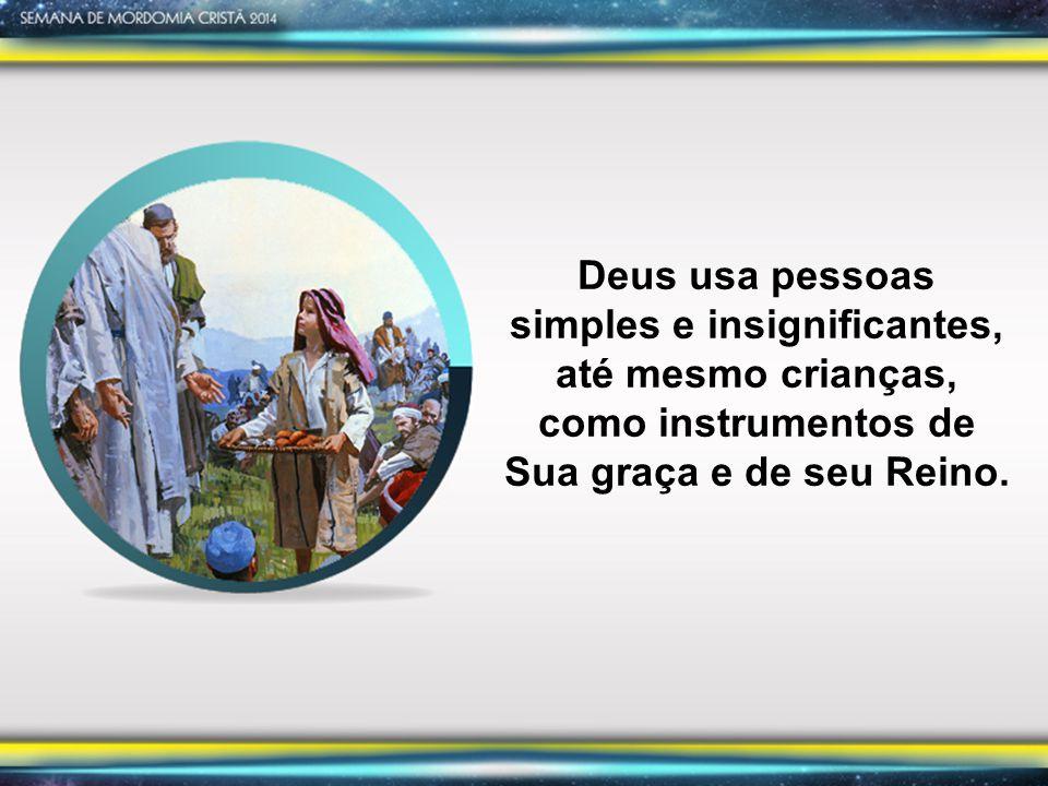 Deus usa pessoas simples e insignificantes, até mesmo crianças, como instrumentos de Sua graça e de seu Reino.