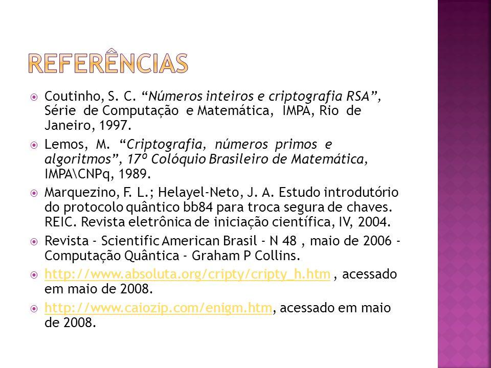 referências Coutinho, S. C. Números inteiros e criptografia RSA , Série de Computação e Matemática, IMPA, Rio de Janeiro, 1997.