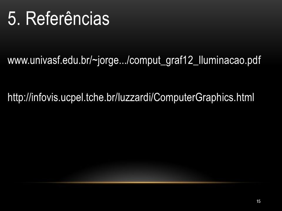 5. Referências www.univasf.edu.br/~jorge.../comput_graf12_Iluminacao.pdf.