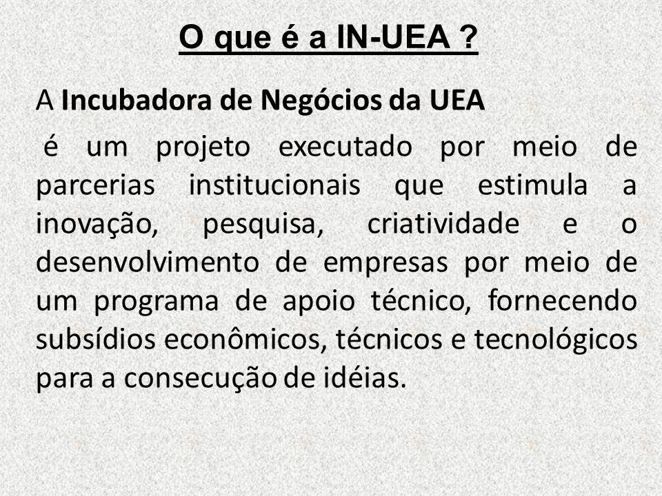 O que é a IN-UEA A Incubadora de Negócios da UEA