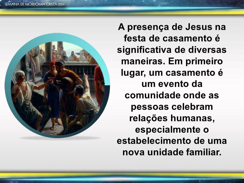 A presença de Jesus na festa de casamento é significativa de diversas maneiras.