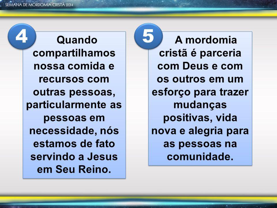 Quando compartilhamos nossa comida e recursos com outras pessoas, particularmente as pessoas em necessidade, nós estamos de fato servindo a Jesus em Seu Reino.