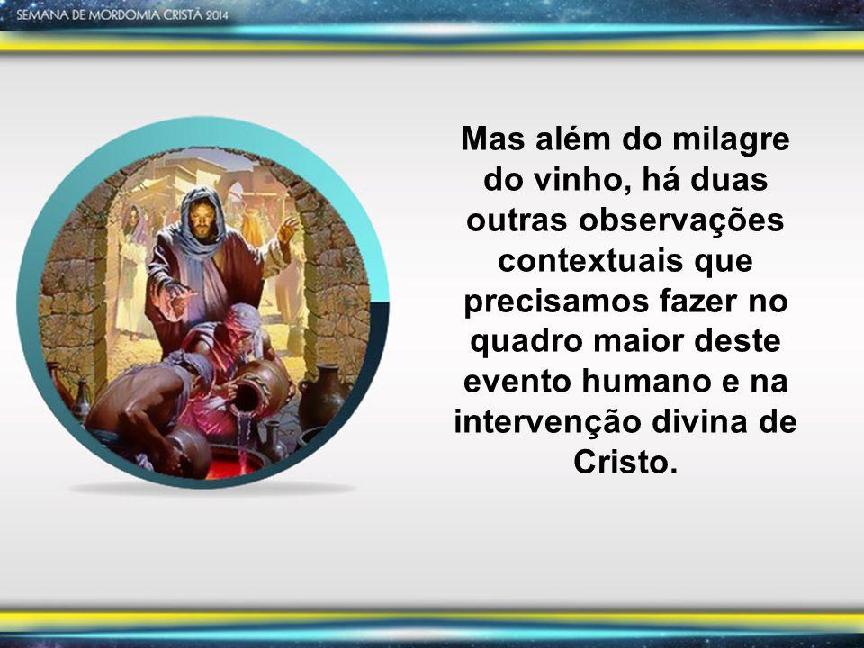 Mas além do milagre do vinho, há duas outras observações contextuais que precisamos fazer no quadro maior deste evento humano e na intervenção divina de Cristo.