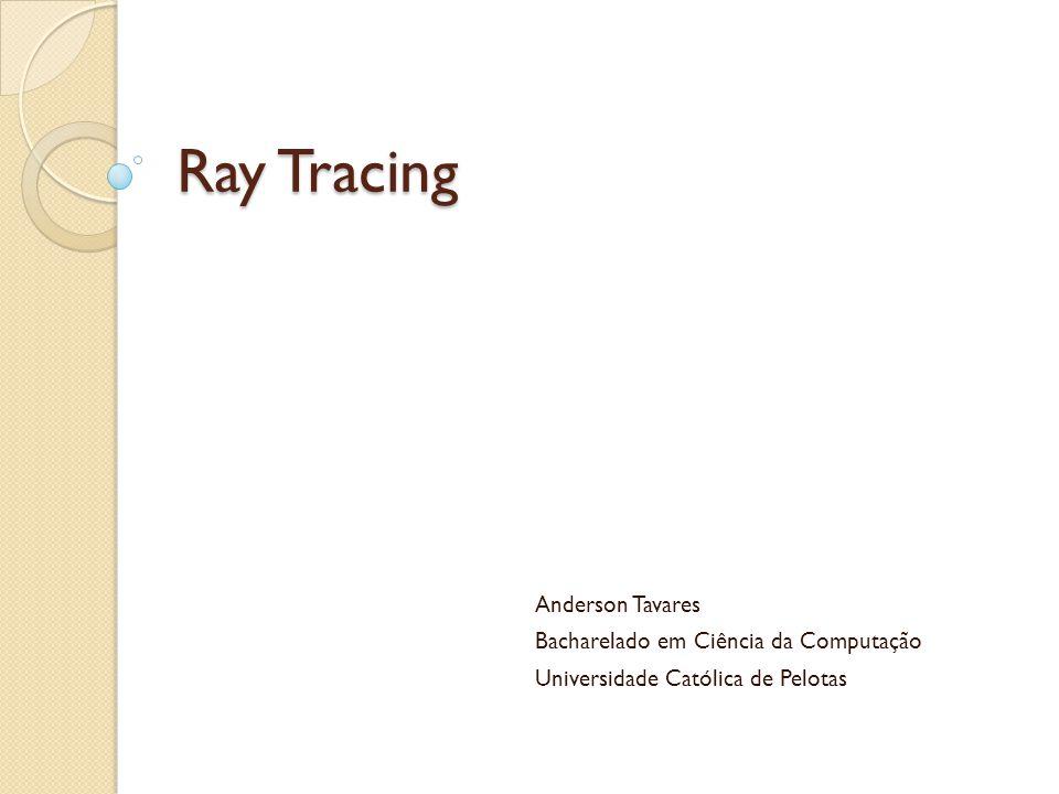Ray Tracing Anderson Tavares Bacharelado em Ciência da Computação