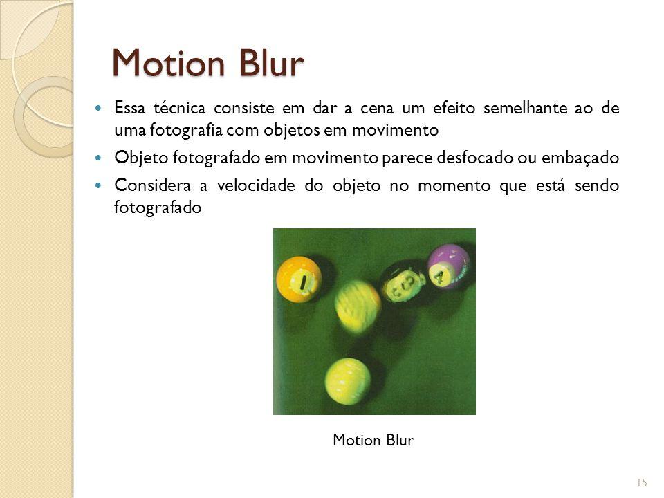 Motion Blur Essa técnica consiste em dar a cena um efeito semelhante ao de uma fotografia com objetos em movimento.