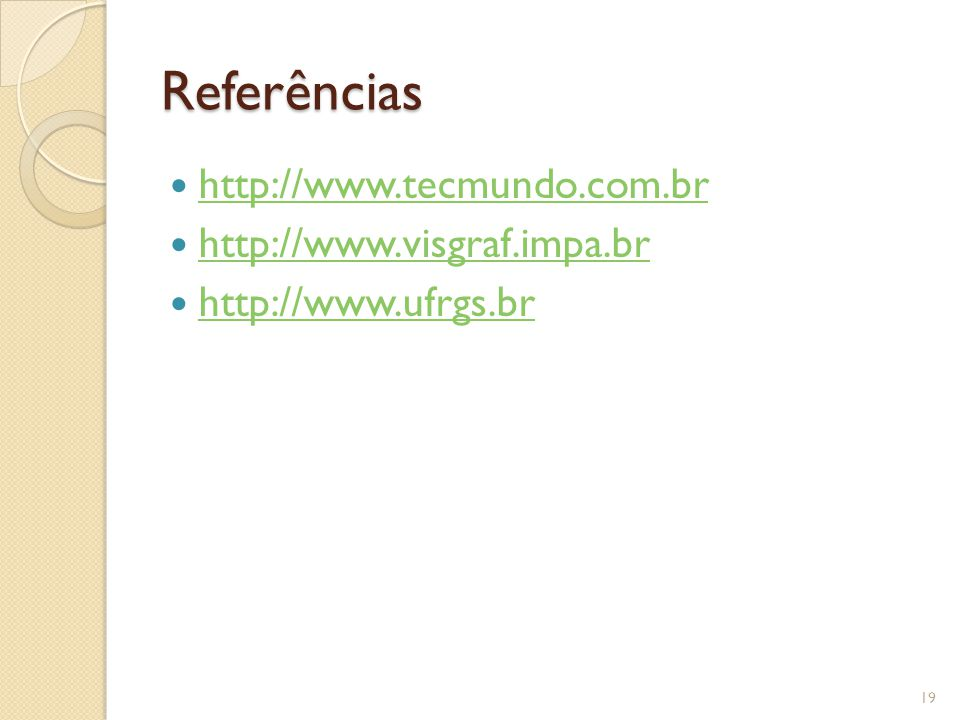 Referências http://www.tecmundo.com.br http://www.visgraf.impa.br