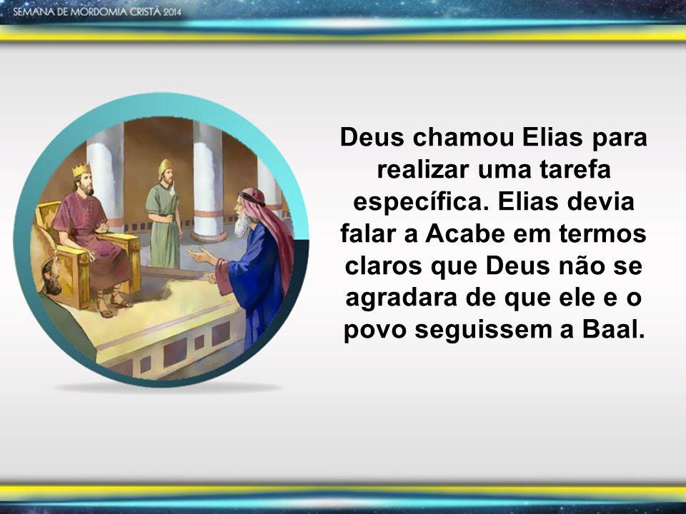 Deus chamou Elias para realizar uma tarefa específica