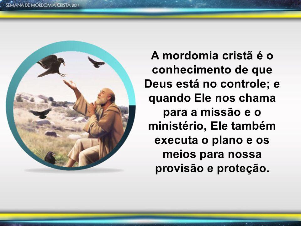 A mordomia cristã é o conhecimento de que Deus está no controle; e quando Ele nos chama para a missão e o ministério, Ele também executa o plano e os meios para nossa provisão e proteção.