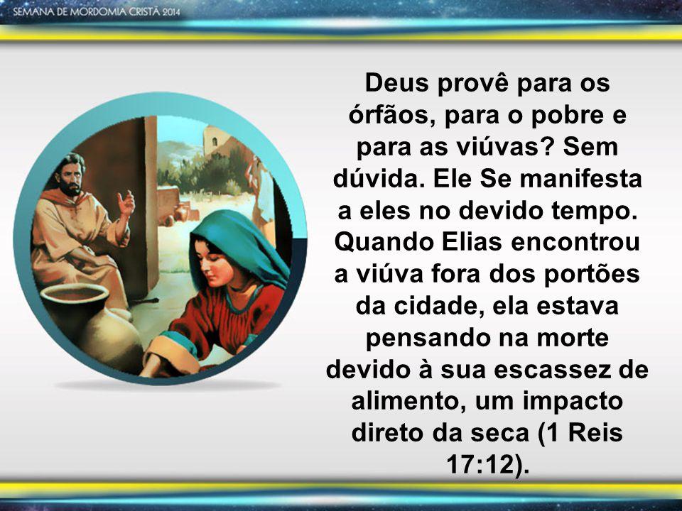 Deus provê para os órfãos, para o pobre e para as viúvas. Sem dúvida