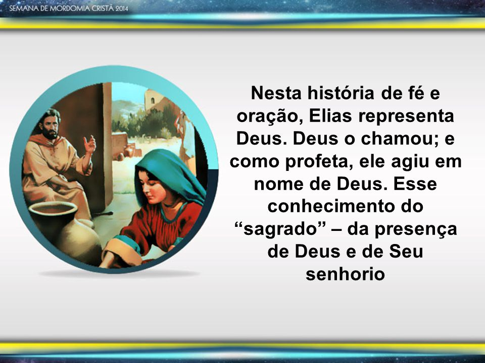 Nesta história de fé e oração, Elias representa Deus