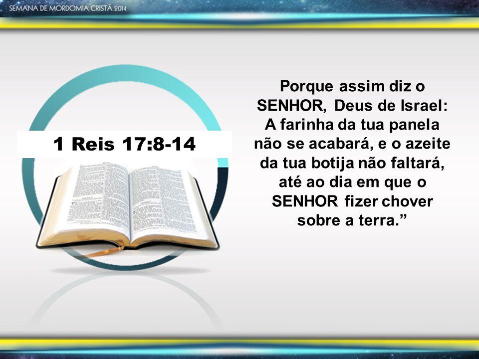 Porque assim diz o SENHOR, Deus de Israel: A farinha da tua panela não se acabará, e o azeite da tua botija não faltará, até ao dia em que o SENHOR fizer chover sobre a terra.
